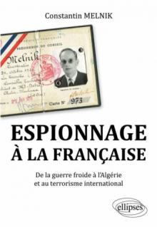 Espionnage à la française. De la Guerre froide à l'Algérie et au terrorisme international