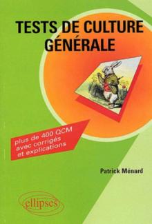 Tests de culture générale - Plus de 400 QCM avec corrigés et explications