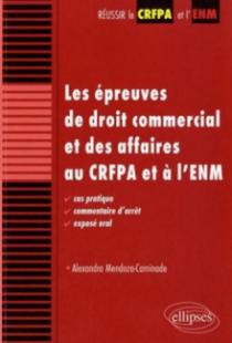 Les épreuves de droit commercial et des affaires au CRFPA et à l'ENM. Cas pratique, commentaire d'arrêt, exposé oral