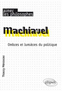Machiavel. Ombres et lumières du politique
