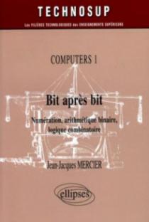 Bit après bit - Numération, arithmétique binaire, logique combinatoire - Computers 1 - Niveau B