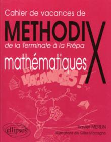 Cahier de vacances de Méthod'X - de la terminale à la prépa - Mathématiques