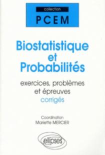 Biostatistique et probabilités, Exercices, problèmes et épreuves corrigées