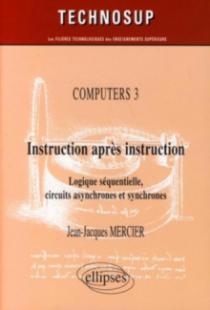Instruction après instruction. Computers 3. Structure des ordinateurs