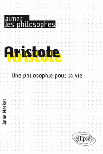 Aristote. Une philosophie pour la vie