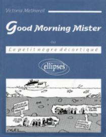 Good Morning Mister (ou Le petit nègre décortiqué)