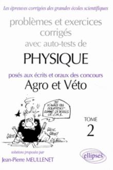 Physique Agro-Véto avec auto-test - 1995-1997 - Tome 2, Problèmes et exercices corrigés