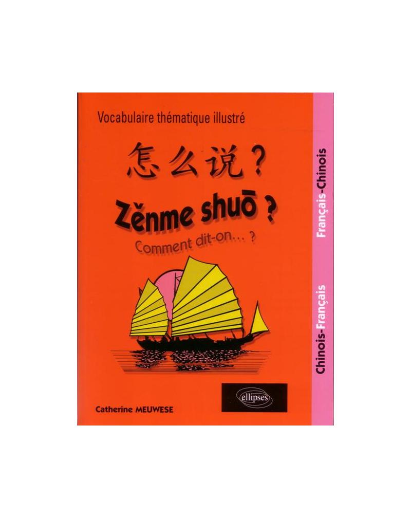 Zenme shuo? Comment dit-on ? Lexique thématique français-chinois/chinois-français