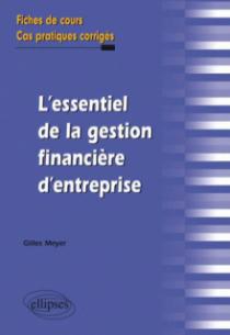 L'essentiel de la gestion financière d'entreprise. Fiches de cours et cas pratiques corrigés
