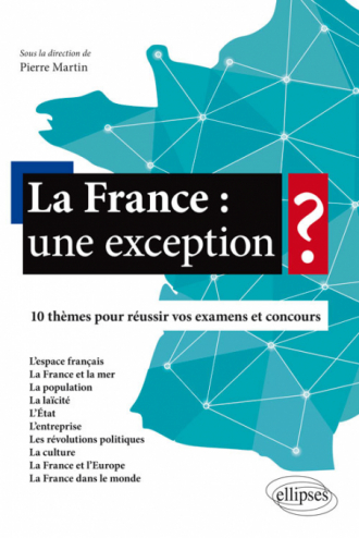 La France : une exception ? - 10 thèmes pour réussir vos examens et concours