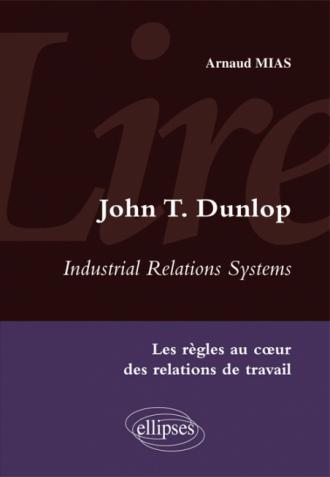 Lire Industrial Relations Systems de John T. Dunlop. Les règles au cœur des relations de travail