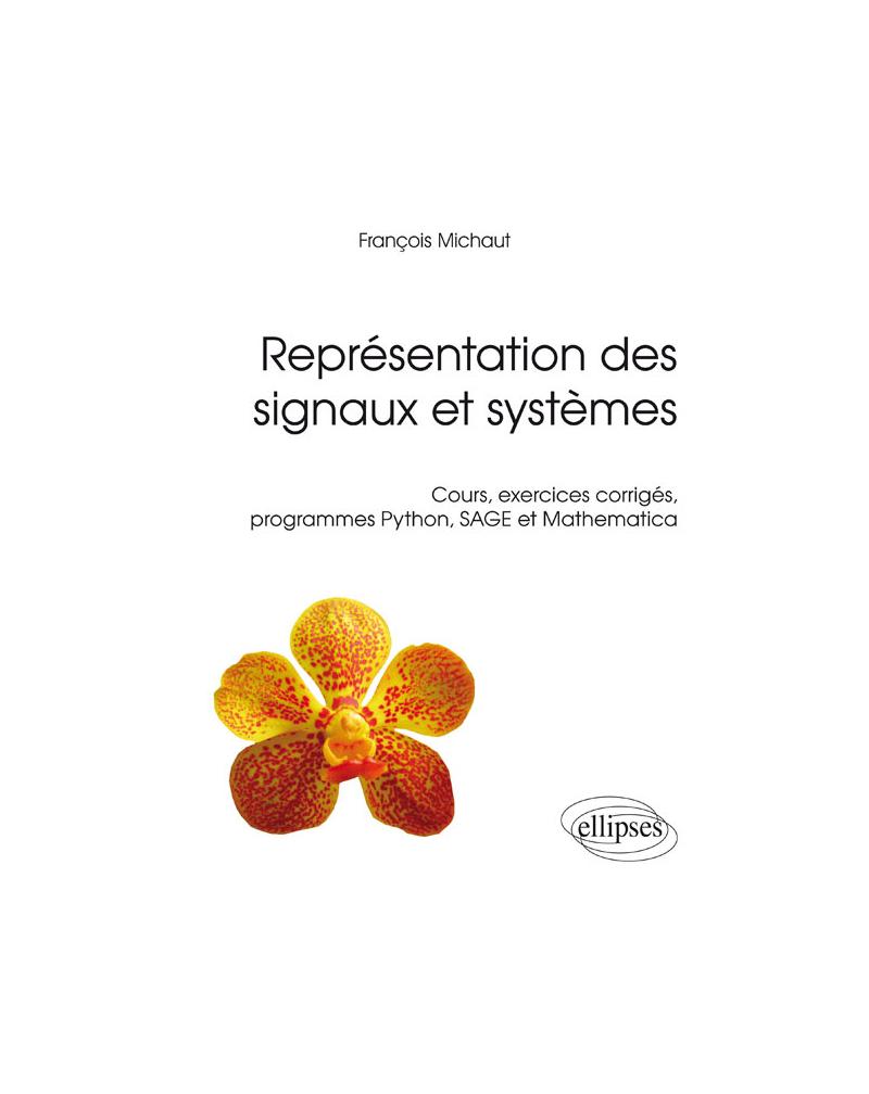 Représentation des signaux et systèmes - Cours, exercices corrigés, programmes Python, SAGE et Mathematica