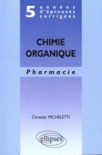 5 années d'épreuves corrigées - Chimie organique - Pharmacie