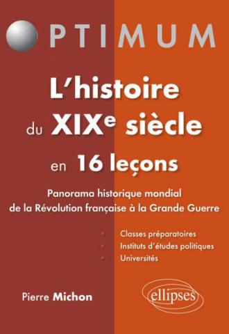 L'histoire du XIXe siècle en 16 leçons - Panorama historique mondial de la Révolution française à la Grande Guerre
