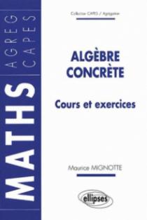 Algèbre concrète - Cours et exercices