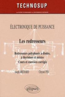 Les redresseurs. Redresseurs polyphasés à diodes, à thyristors et mixtes. Cours et exercices corrigés. Electronique de puissance