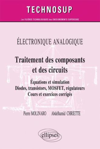 ELECTRONIQUE ANALOGIQUE - Traitement des composants et circuits - Equations et simulation. Diodes, transistors, MOSFET, régulateurs - Cours et exercices corrigés (niveau B)