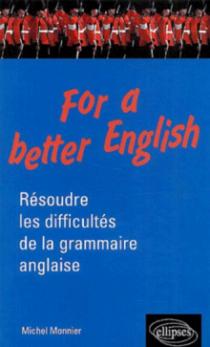For a better English - Résoudre les difficultés de la grammaire anglaise