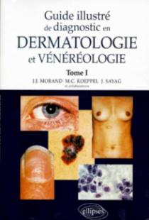 Guide illustré de diagnostic en dermatologie et vénéréologie - Tome 1