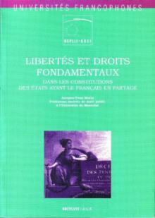 Libertés et droits fondamentaux dans les Constitutions des États ayant le français en partage