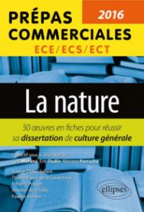 La nature. 50 fiches pour réussir sa dissertation de culture générale. Prépas commerciales ECE / ECS / ECT 2016
