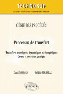 GÉNIE DES PROCÉDÉS - Processus de transfert - Transferts massiques, dynamiques et énergétiques. Cours et exercices corrigés (niveau C)
