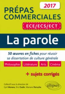 La parole. 50 œuvres en fiches pour réussir sa dissertation de culture générale - prépas commerciales ECE / ECS / ECT 2017