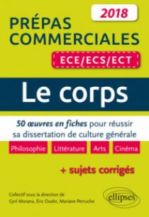 Le corps. 50 œuvres en fiches pour réussir sa dissertation de culture générale - prépas commerciales ECE / ECS / ECT 2018
