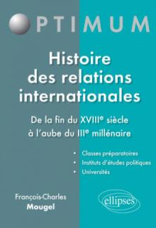 Histoire des relations internationales - De la fin du XVIIIe siècle à l'aube du IIIe millénaire