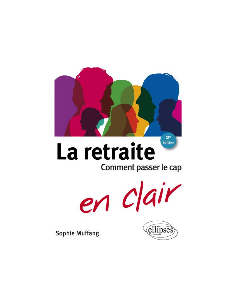La retraite en clair - Comment passer le cap. 2e édition