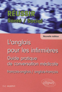 anglais pour les infirmières (L'). Guide pratique de conversation médicale. Nouvelle édition
