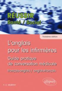 L'anglais pour les infirmières. Guide pratique de conversation médicale - 3e édition