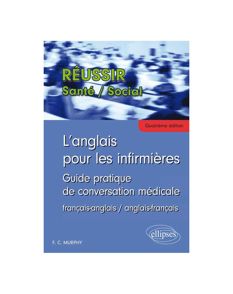 L'Anglais pour les infirmières - Guide pratique de conversation médicale - 4e édition