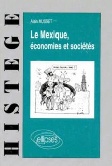 Le Mexique - Économies et sociétés