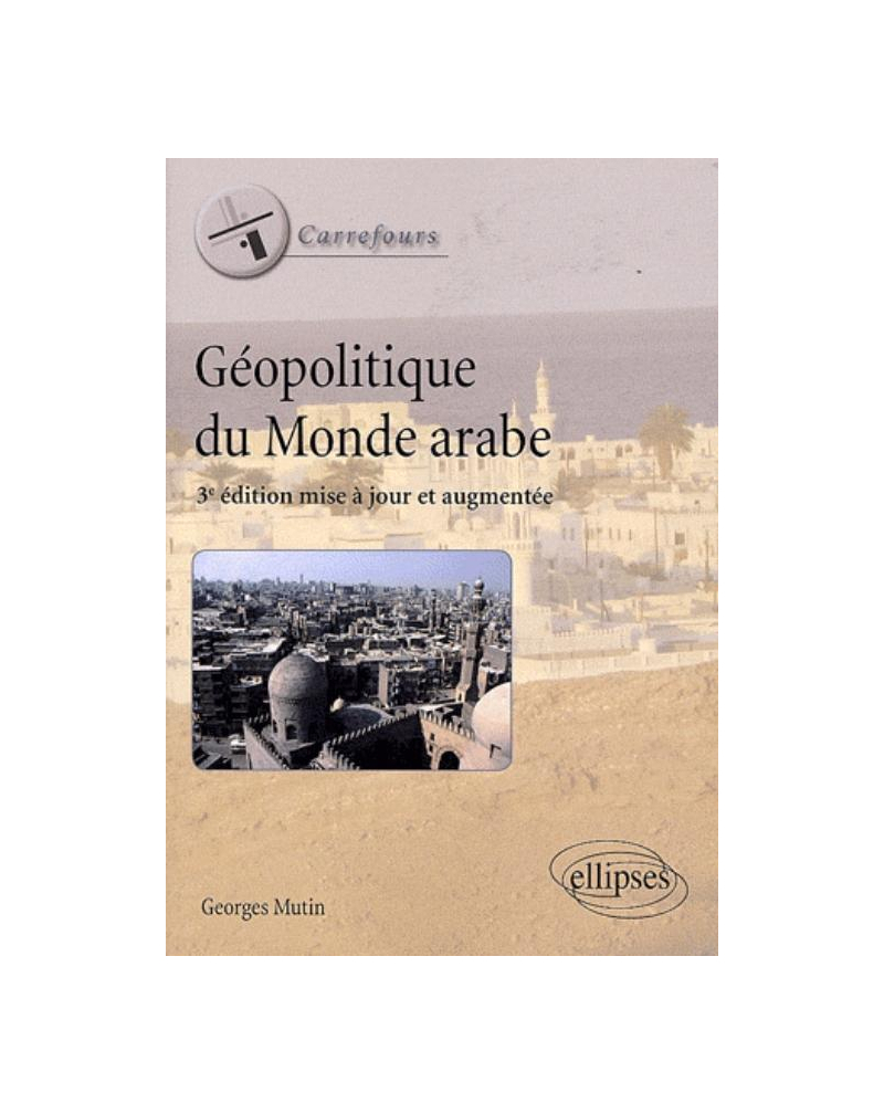 Géopolitique du monde arabe. 3e édition mise à jour et augmentée