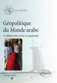 Géopolitique du monde arabe. 4e édition mise à jour