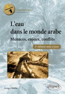 L'eau dans le monde arabe. Menaces, enjeux, conflits. 2e édition mise à jour