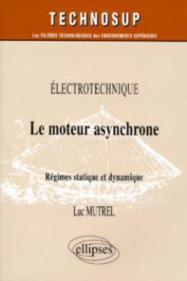 Le moteur asynchrone - Régimes statique et dynamique - Électrotechnique - Niveau C