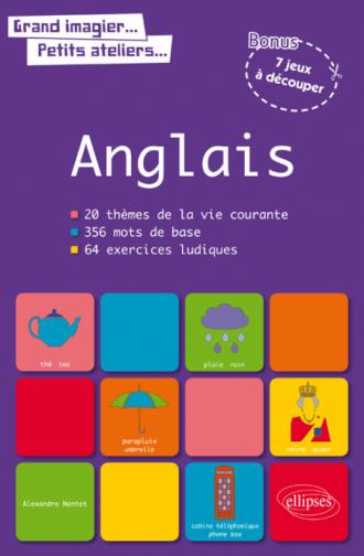 Grand imagier… Petits ateliers… Le vocabulaire anglais en images avec exercices ludiques corrigés. Apprendre et réviser les mots de base de l'anglais