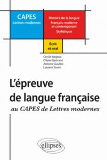 Réussir l'épreuve de langue française au CAPES de Lettres Modernes (Histoire de la langue - Français moderne et contemporain – Stylistique)