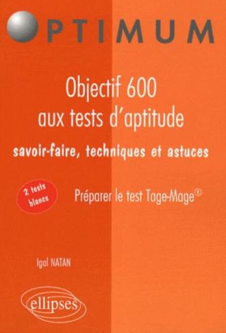 Objectif 600 aux tests d'aptitude. Savoir-faire, techniques et astuces. Préparer le test Tage-Mage®
