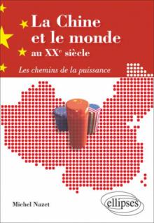 La Chine et le monde au XXe siècle. Les chemins de la puissance