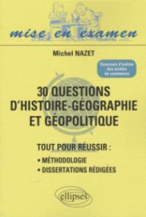30 questions d'Histoire-Géographie et Géopolitique. Tout pour réussir : méthodologie - dissertations rédigées. Concours d'entrée des écoles de commerce