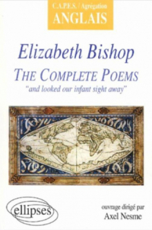 Bishop, The Complete Poems : 'and looked our infant sight away'