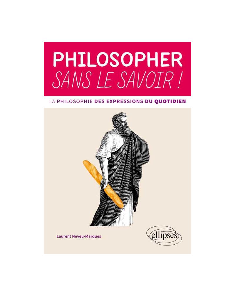 Philosopher sans le savoir ! La philosophie des expressions du quotidien