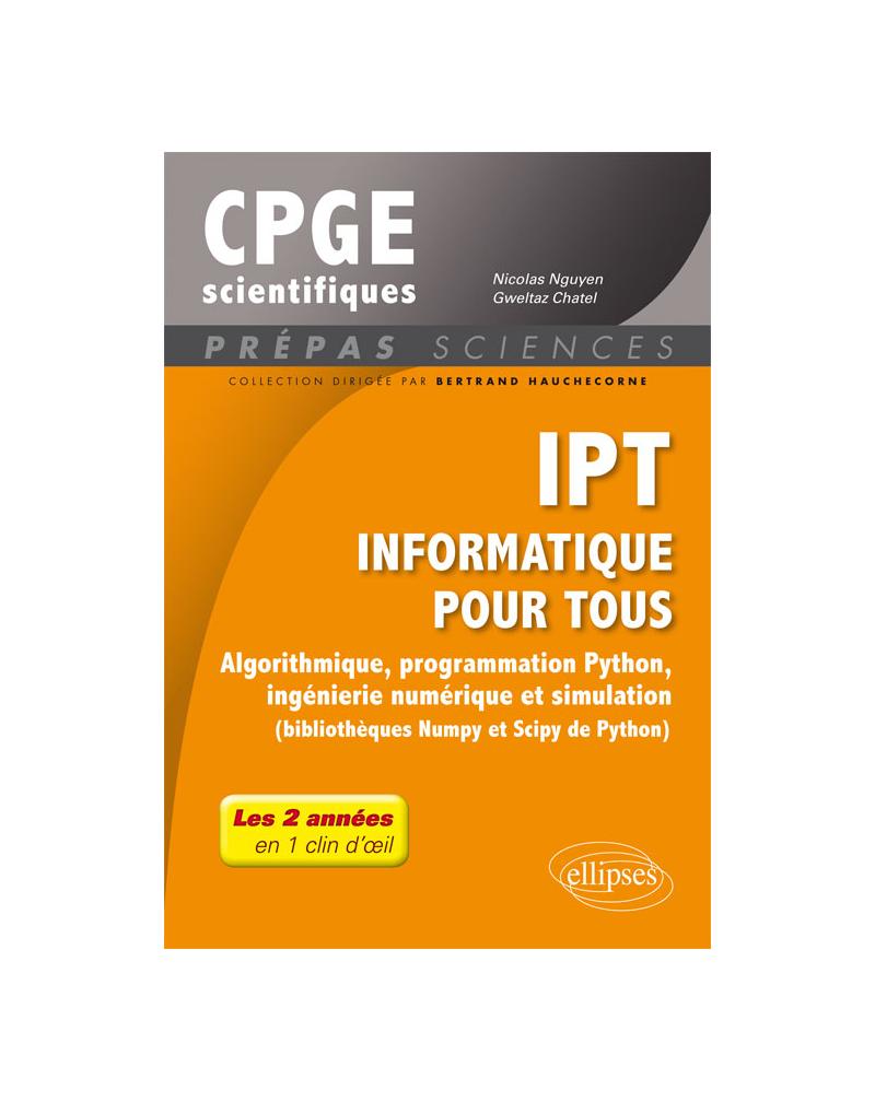 IPT - Informatique pour tous - Algorithmique, programmation Python, ingénierie numérique et simulation (bibliothèques Numpy et Scipy de Python) - Tout le programme de prépas scientifiques en 1 clin d'oeil