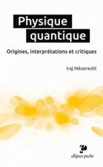 Physique quantique. Origines, interprétations et critiques