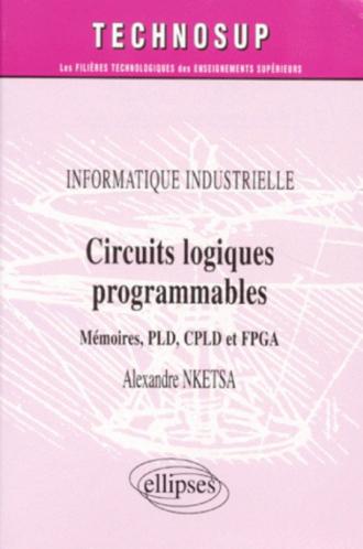 Circuits logiques programmables - Mémoires PLD, CPLD  et FPGA - Informatique industrielle - Niveau B