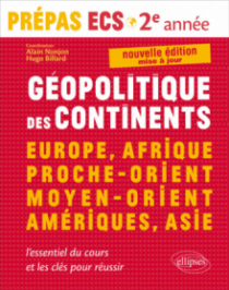 Géopolitique des continents - Europe, Afrique, Proche-Orient, Moyen-Orient, Amériques, Asie •l'essentiel du cours et les clés pour réussir •  Prépas ECS 2e année - nouvelle édition mise à jour