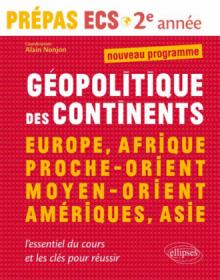 Géopolitique des continents •Europe, Afrique, Proche-Orient, Moyen-Orient, Amériques, Asie •prépas ECS - 2e année